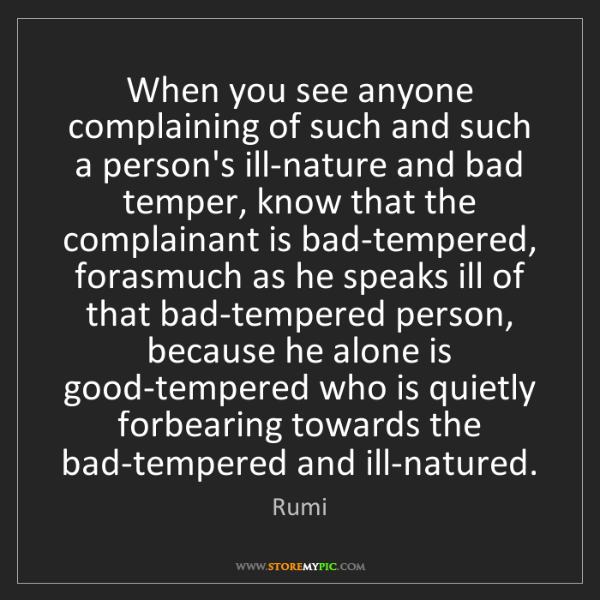 Rumi: When you see anyone complaining of such and such a person's...