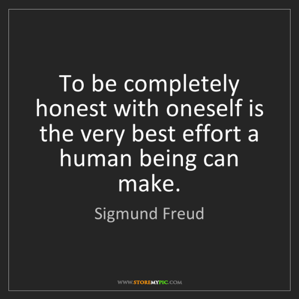 Sigmund Freud: To be completely honest with oneself is the very best...