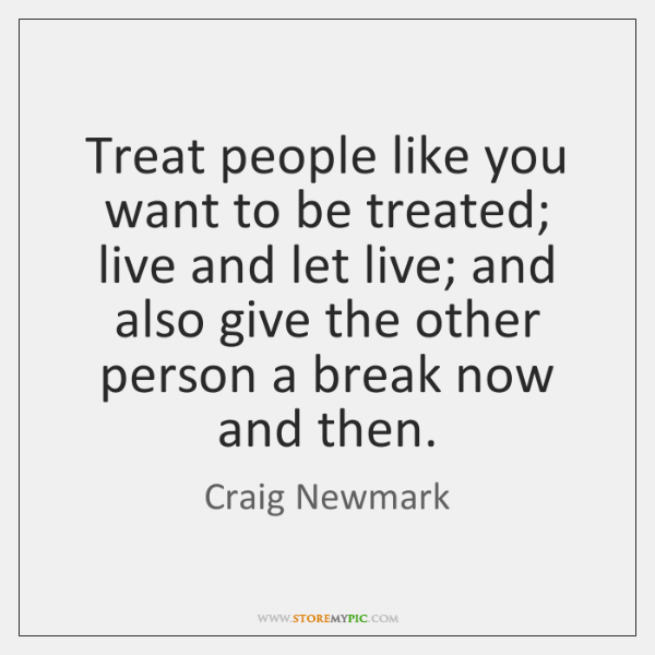 Treat People Like You Want To Be Treated Live And Let Live
