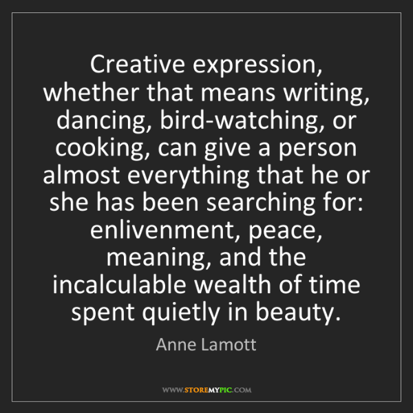 Anne Lamott: Creative expression, whether that means writing, dancing,...
