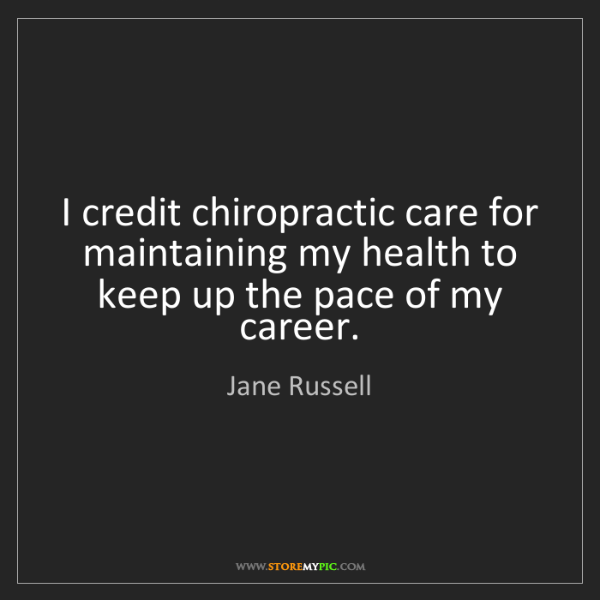 Jane Russell: I credit chiropractic care for maintaining my health...