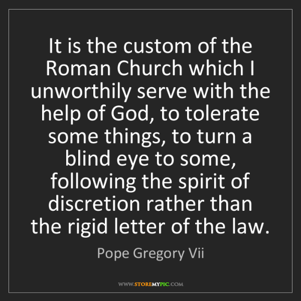 Pope Gregory Vii: It is the custom of the Roman Church which I unworthily...