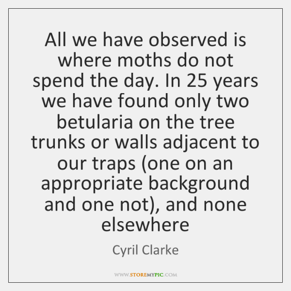 All we have observed is where moths do not spend the day. ...