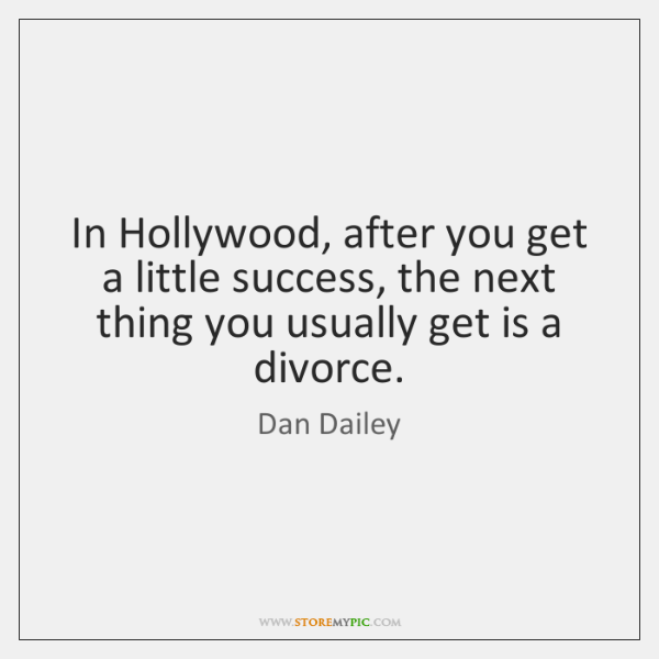 In Hollywood, after you get a little success, the next thing you ...