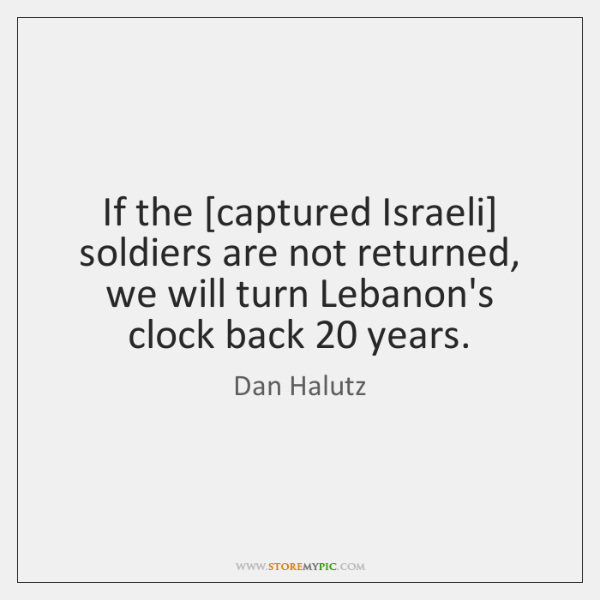 If the [captured Israeli] soldiers are not returned, we will turn Lebanon's ...