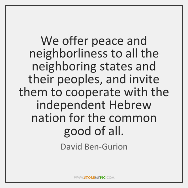 We offer peace and neighborliness to all the neighboring states and their ...