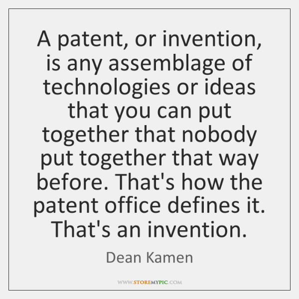 A patent, or invention, is any assemblage of technologies or ideas that ...