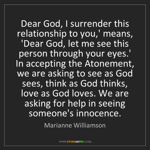 Marianne Williamson: Dear God, I surrender this relationship to you,' means,...