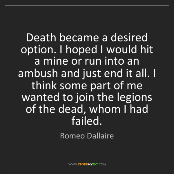 Romeo Dallaire: Death became a desired option. I hoped I would hit a...