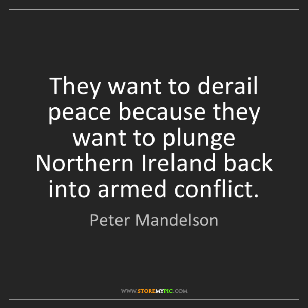 Peter Mandelson: They want to derail peace because they want to plunge...
