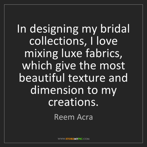 Reem Acra: In designing my bridal collections, I love mixing luxe...