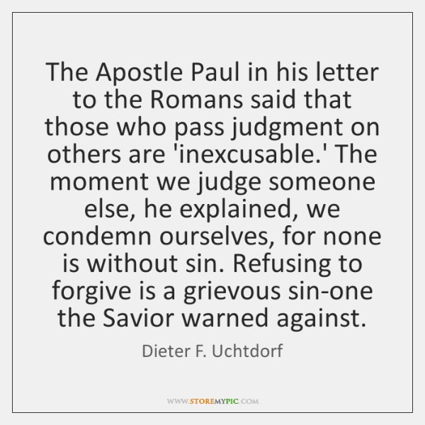 The Apostle Paul in his letter to the Romans said that those ...