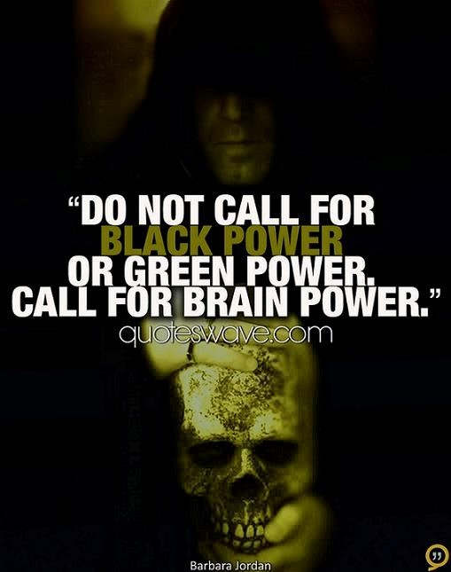Do not call for black power or green power call for brain power 002