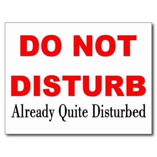 Do not disturb already quite disturbed