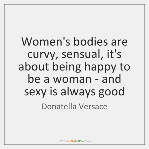 Womens Bodies Are Curvy Sensual Its About Being Happy To Be A