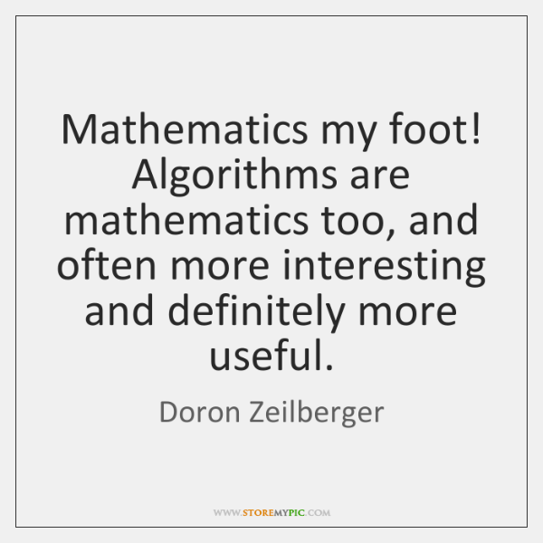 Mathematics my foot! Algorithms are mathematics too, and often more interesting and ...