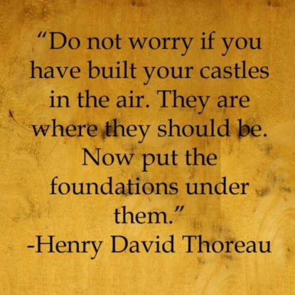 Do not worry if you have built your castles in the air