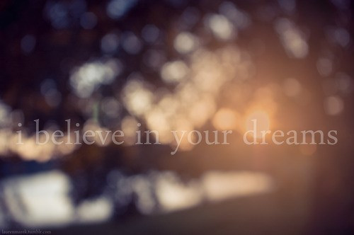 I believe in your dreams