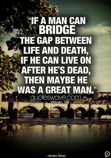If a man can bridge the gap between life and death