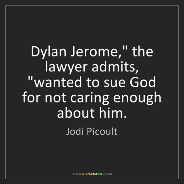"Jodi Picoult: Dylan Jerome,"" the lawyer admits, ""wanted to sue God..."