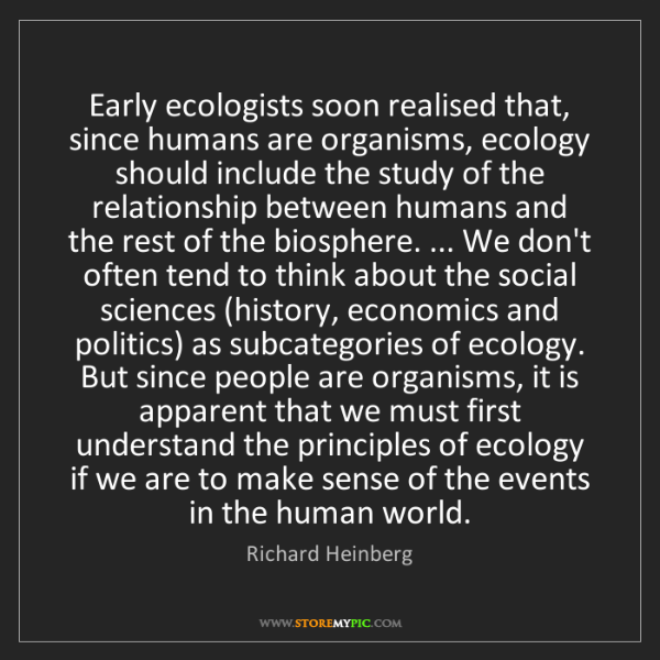 Richard Heinberg: Early ecologists soon realised that, since humans are...