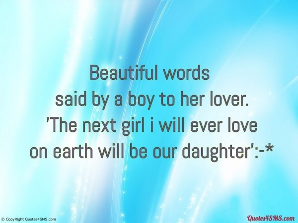 Beautiful words said by a boy to her lover the next girl i will ever love on earth will