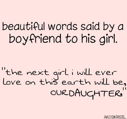 Beautiful words said by a boyfriend to his girl the next girl i will ever love on this e