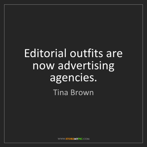 Tina Brown: Editorial outfits are now advertising agencies.