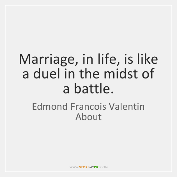 Marriage, in life, is like a duel in the midst of a ...