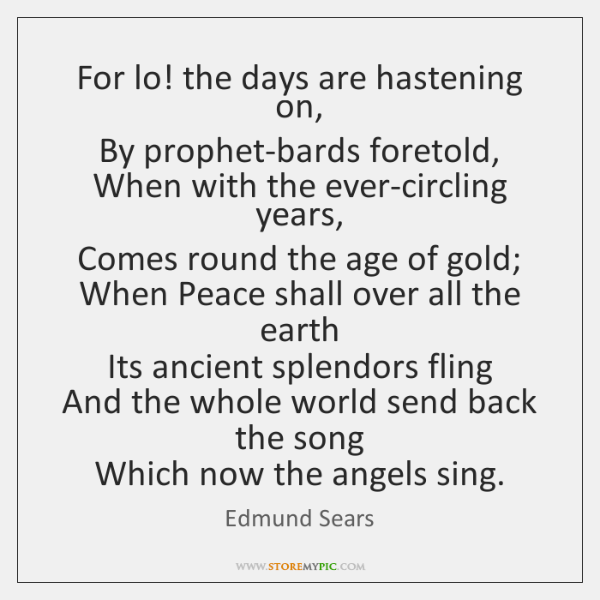 For lo! the days are hastening on,   By prophet-bards foretold,   When with ...