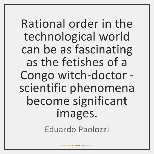 Rational order in the technological world can be as fascinating as the ...