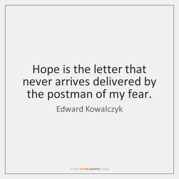 Hope is the letter that never arrives delivered by the postman of ...