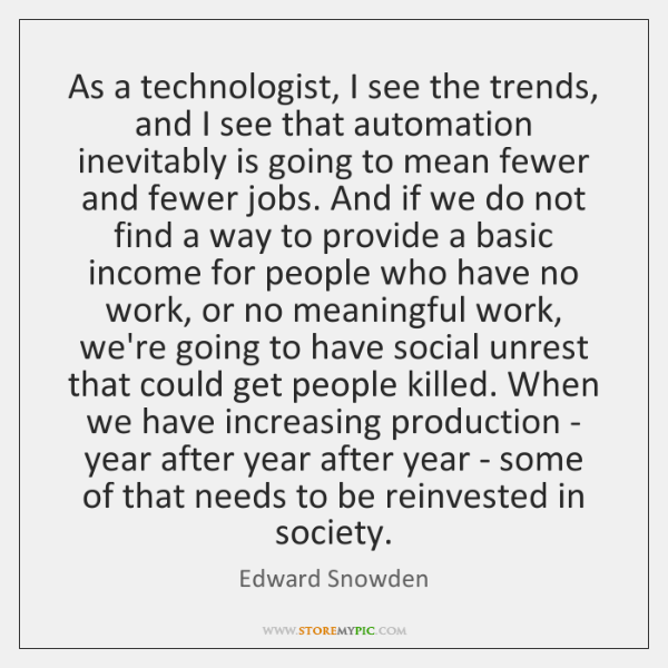 As a technologist, I see the trends, and I see that automation ...