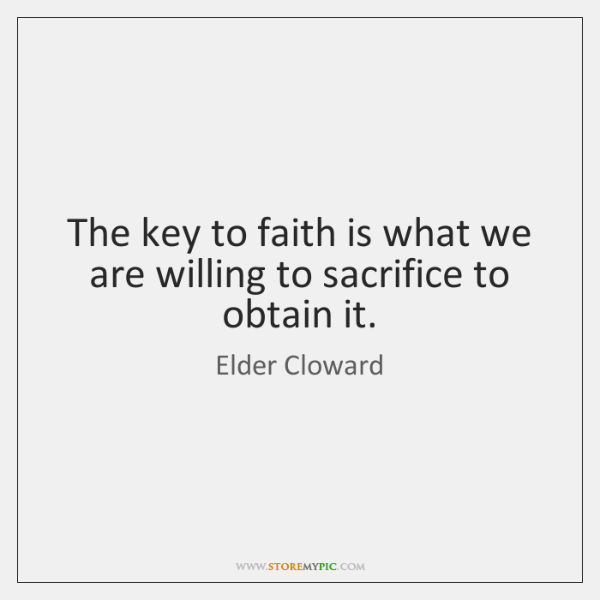 The key to faith is what we are willing to sacrifice to ...