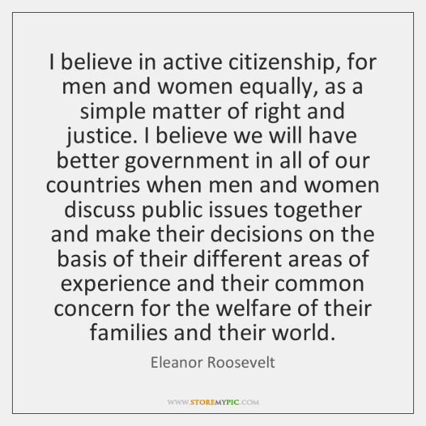I believe in active citizenship, for men and women equally, as a ...