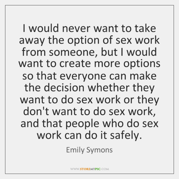 I would never want to take away the option of sex work ...
