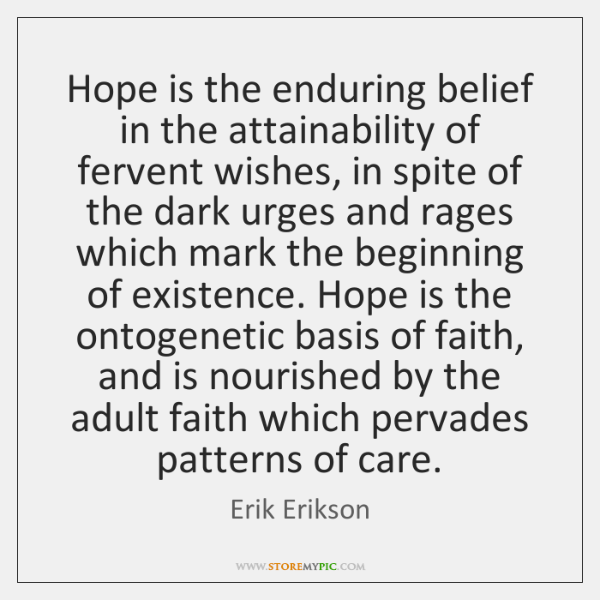Hope is the enduring belief in the attainability of fervent wishes, in ...