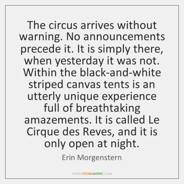 The circus arrives without warning. No announcements precede it. It is simply ...