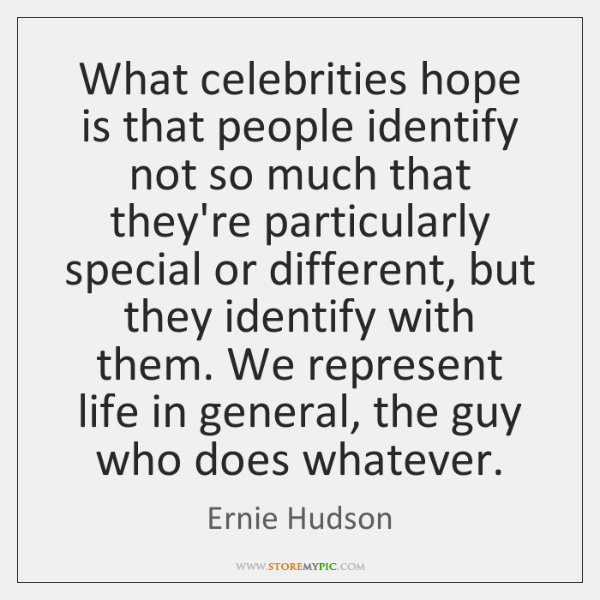 What celebrities hope is that people identify not so much that they're ...