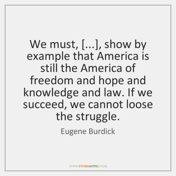 We must, [...], show by example that America is still the America of ...