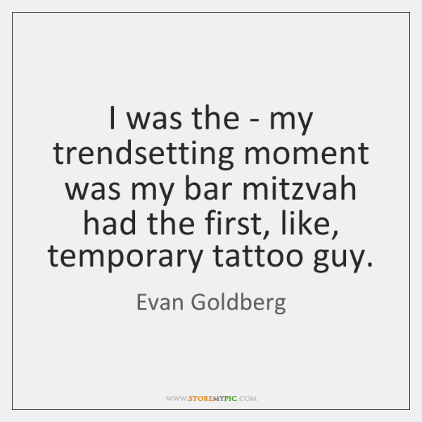 I was the - my trendsetting moment was my bar mitzvah had ...