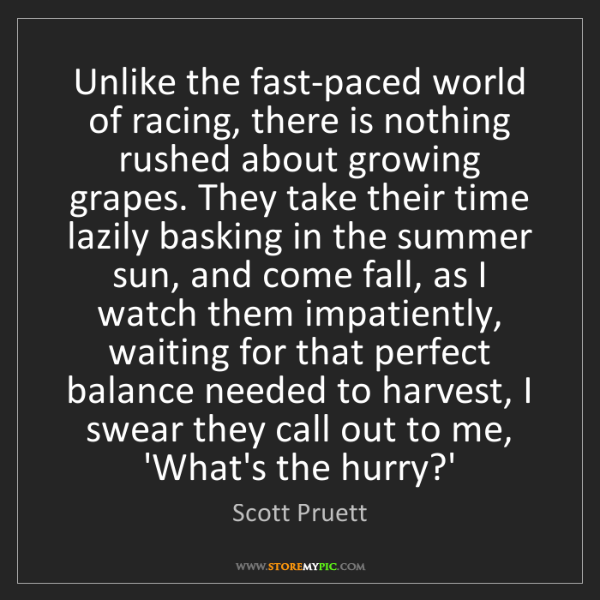 Scott Pruett: Unlike the fast-paced world of racing, there is nothing...