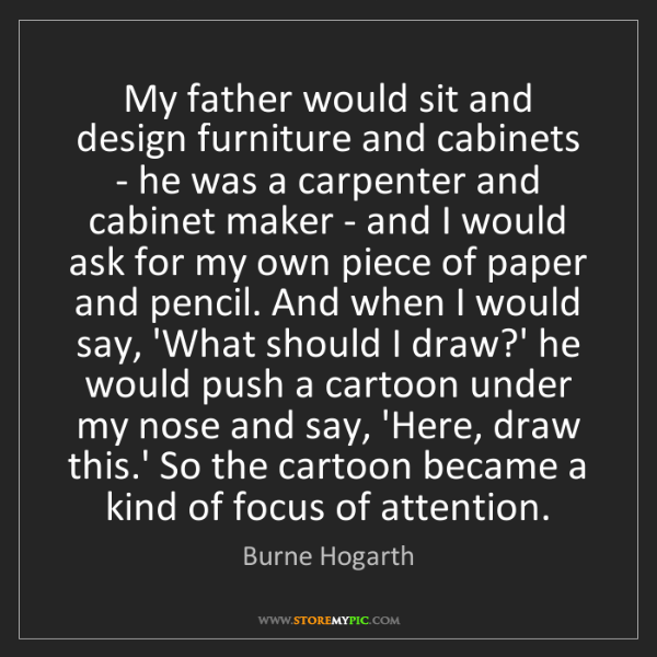 Burne Hogarth: My father would sit and design furniture and cabinets...
