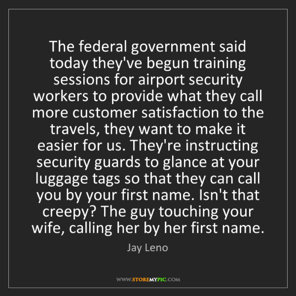 Jay Leno: The federal government said today they've begun training...