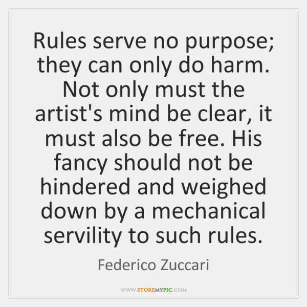 Rules serve no purpose; they can only do harm. Not only must ...