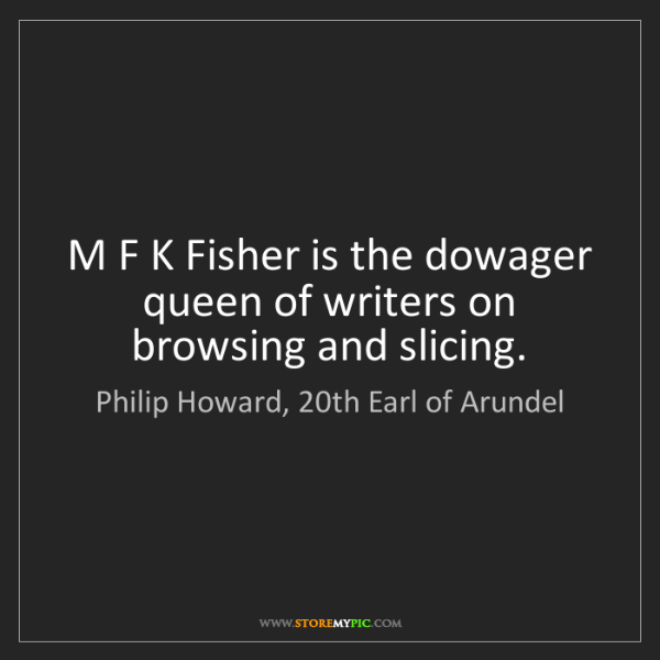 Philip Howard, 20th Earl of Arundel: M F K Fisher is the dowager queen of writers on browsing...