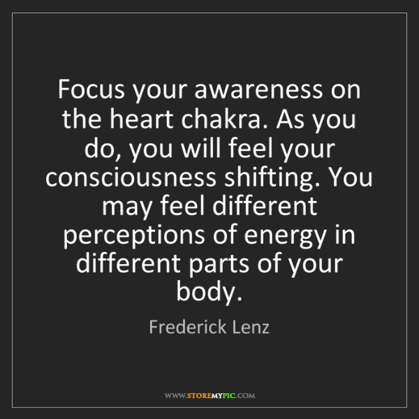 Frederick Lenz: Focus your awareness on the heart chakra. As you do,...