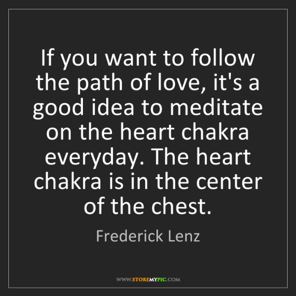 Frederick Lenz: If you want to follow the path of love, it's a good idea...