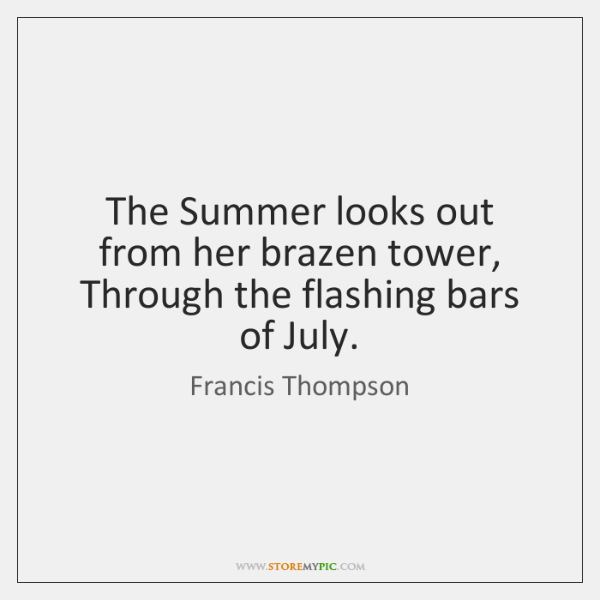The Summer looks out from her brazen tower, Through the flashing bars ...