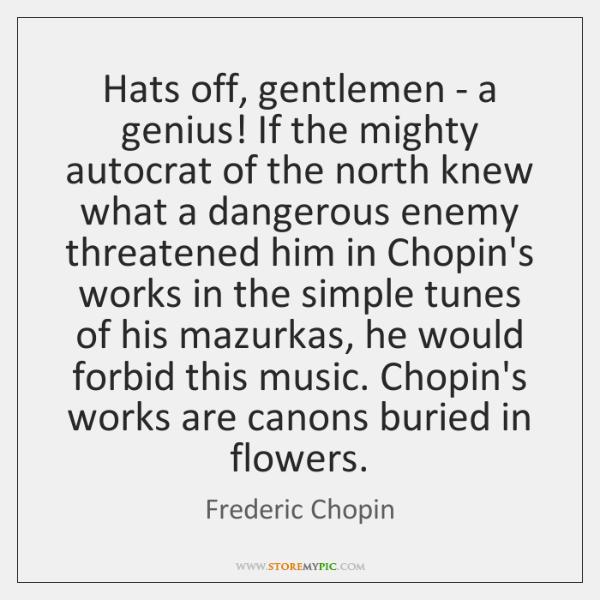Hats off, gentlemen - a genius! If the mighty autocrat of the ...